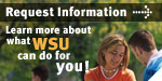 Request Information - Learn more about what WSU can do for you!