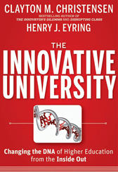 The Innovative University: Changing the DNA of Higher Education from the Inside Out - By Clayton Christensen, Henry J. Eyring